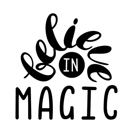 Inscription - Believe in magic. Lettering design. Handwritten typography. Vector