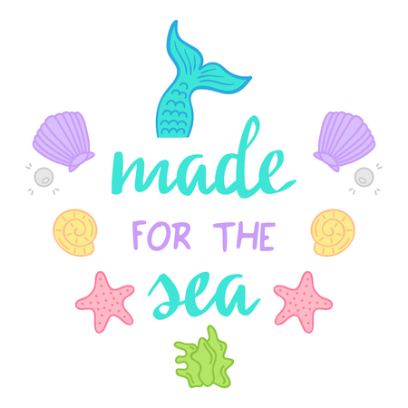 Made for sea quote, mermaid vector graphic illustrations and hand writing. Sea hand drawn vector illustrations; Mermaid tail, starfish, seashell, pearl, mussel, seaweed. Çizim