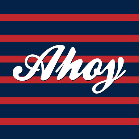 Ahoy vector graphic, navy striped background with writing. Nautical pattern with red and blue stripes.