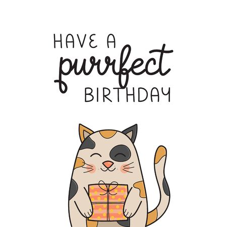 Have a purrfect birthday funny cat vector illustration. Hand drawn and handwritten greeting card with cute calico kitten holding gift. Isolated.