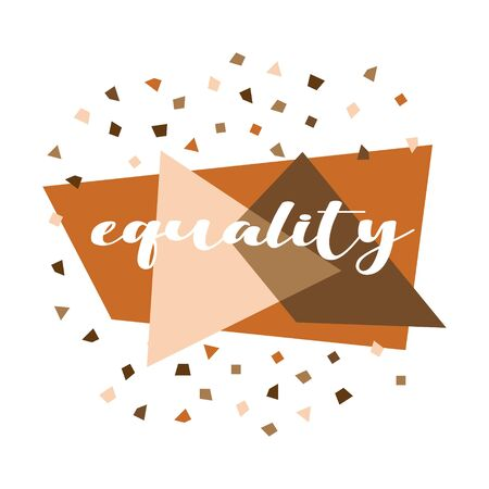 Equality geometric shapes vector illustration. No racism, black lives matter, skin color equality, lovely supportive graphic writing with different shapes in skin colors. Isolated.