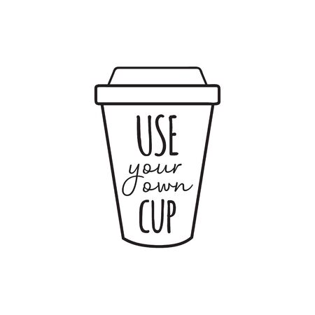 Use your own cup vector illustration graphic. Hand drawn environment friendly, zero waste reusable plastic coffee or tea cup with writing. Isolated.