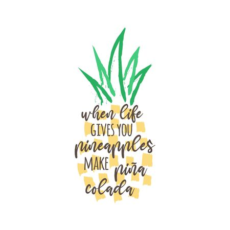 When life gives you pineapples make pina colada vector illustration design. Hand drawn pineapple tropical fruit with quote, writing, text. Isolated.