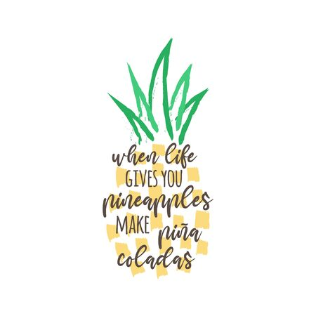 When life gives you pineapples make pina coladas vector illustration design. Hand drawn pineapple tropical fruit with quote, writing, text. Isolated.