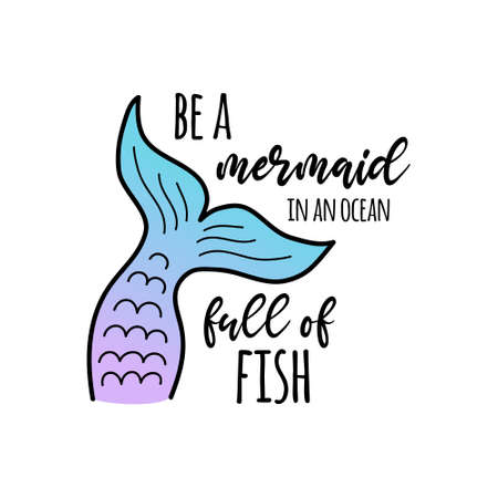 Be a mermaid in an ocean full of fish vector illustration design. Hand drawn cute mermaid colorful tail with writing, quote. Isolated graphic print, card.