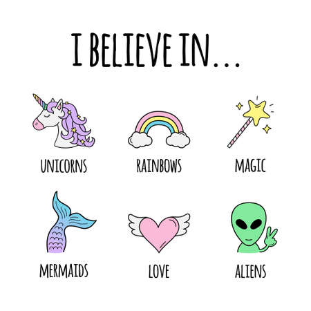 I believe in ... vector illustration design. I believe in unicorns, rainbows, magic, mermaids, love and aliens. Cute hand drawn trendy positive creatures and abstract objects. Isolated.