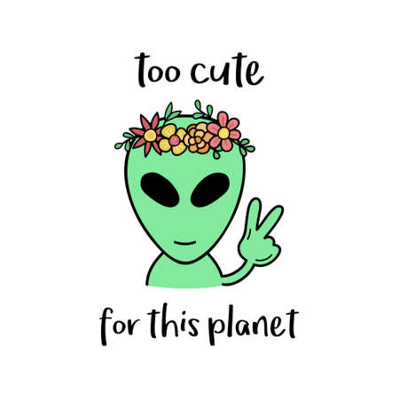 Too cute for this planet alien vector illustration