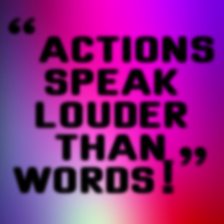 catchword: ACTIONS SPEAK LOUDER THAN WORDS blurred message on colorful background