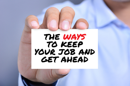 keep your hands: THE WAYS TO KEEP YOUR JOB AND GET AHEAD, message on card shown by a man