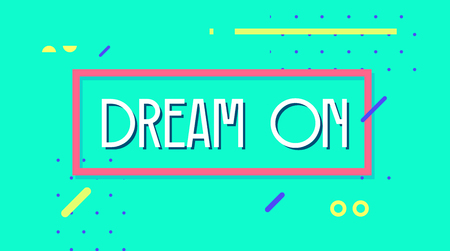 Dream on banner. Simple minimal typography phrase. Trendy flat geometric print. Creative stock decoration illustration Vector