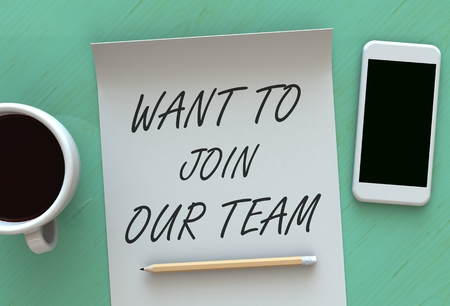 our company: WANT TO JOIN OUR TEAM, message on paper, smart phone and coffee on table