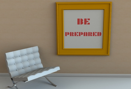 be prepared: BE PREPARED, message on picture frame, chair in an empty room