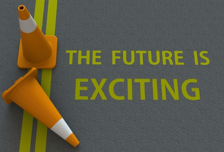 exciting: The Future Is Exciting, message on the road