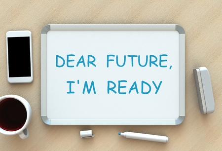 my dear: Dear Future, Im Ready, message on whiteboard, smart phone and coffee on table, 3D rendering