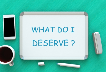 yourself: WHAT DO I DESERVE, message on whiteboard, smart phone and coffee on table, 3D rendering