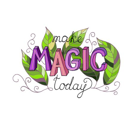 Make magic today ink pen vector black lettering. Isolated elements on white background. Vintage leaves and curls. Suitable for girls and women. Inspirational design for clothes, bag, poster, postcard, typography, print. Ilustracja