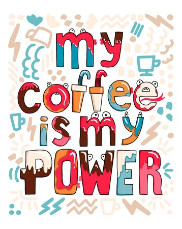 My coffee is my power vector illustration in hand drawn style. Bright illustration great for clothes and bags