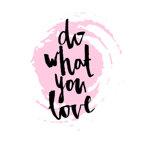 Do what you love.  elegant quote for your design. Modern brush calligraphy. ink lettering. Modern brush calligraphy. Isolated on white background.