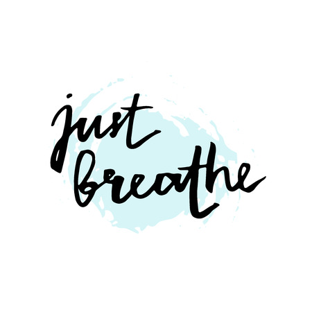 Just breathe. Inspirational quote calligraphy at blue and white background. lettering about life, calm, positive saying. Modern brush calligraphy.  lettering element for your design.