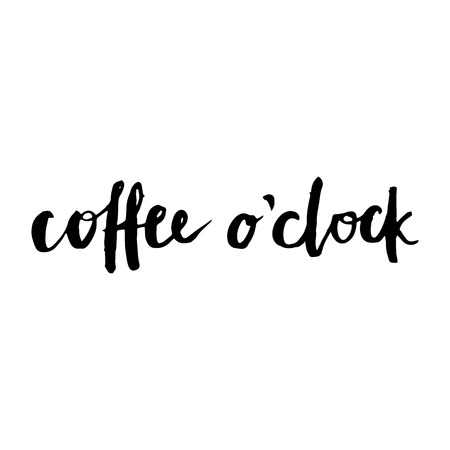 o'clock: Coffee oclock. Funny phrase. Modern brush calligraphy. Handwritten ink lettering. Isolated on white background. Hand drawn lettering element for your design. Illustration