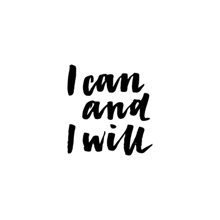 I can and i will. Inspirational and motivational quotes, isolated on the white background. Brush ink inscription for photo overlays, typography greeting card or t-shirt print, poster design.