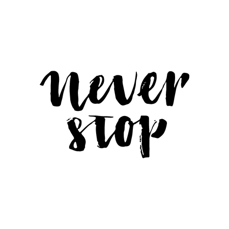 card stop: lettering of a phrase Never Stop. Isolated on the white background. Brush ink inscription for photo overlays, typography greeting card or t-shirt print, poster design.