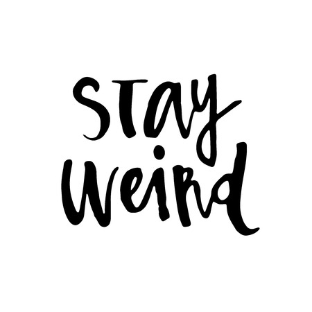 """typography lettering phrase """"Stay weird"""" isolated on the white background. Fun calligraphy for typography greeting and invitation card or t-shirt print design."""