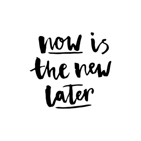 """""""Now is the new later"""" lettering. drawn Ink illustration. Modern brush calligraphy. Isolated on white background. Vetores"""