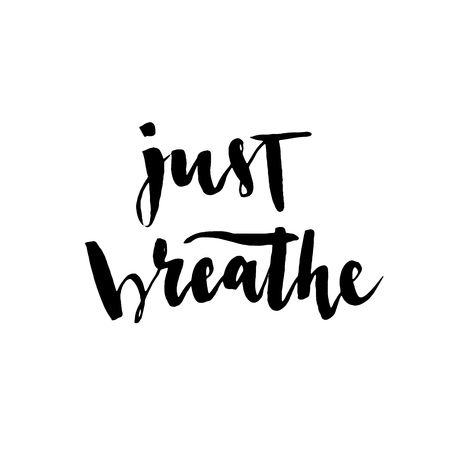 Just breathe vector lettering illustration. Modern brush lettering. Can be used for print: bags, t-shirts, home decor, posters, cards, and for web: banners, blogs, advertisement. Vektoros illusztráció
