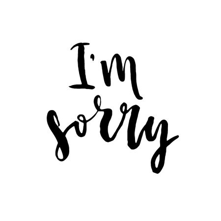 Im sorry. Hand drawn lettering background. Ink illustration. Modern brush calligraphy. Inscription for photo overlays, typography greeting card or t-shirt print, flyer, poster design.