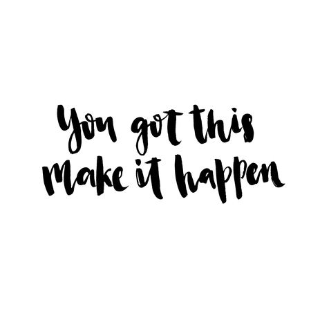 You got this, make it happen. Hand drawn motivational quote. Ink illustration. Modern brush calligraphy. Isolated on white background.