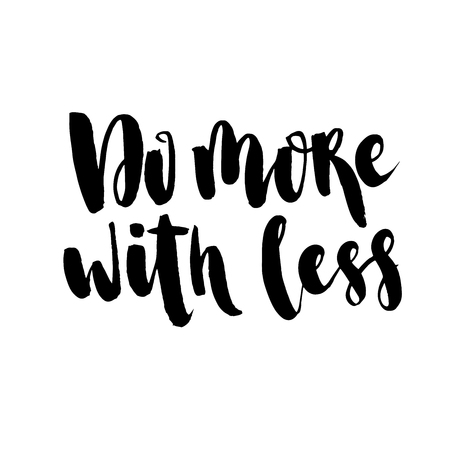 Minimalistic text lettering of an inspirational saying Do more with less. Modern brush calligraphy. Isolated on white background. Hand drawn lettering element for your design. Illusztráció
