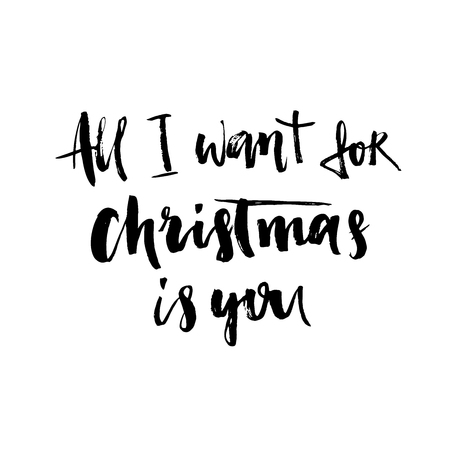 All I want for Christmas is you. Hand drawn holiday lettering. Romantic quote. Ink illustration. Modern brush calligraphy. Isolated on white background.