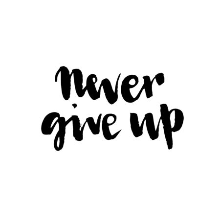 Never give up motivational quote. Hand written inscription. Hand drawn lettering. Never give up phrase. Vector illustration. Can be used for print: bags, t-shirts, home decor, posters, cards, and for web: banners, blogs, advertisement.