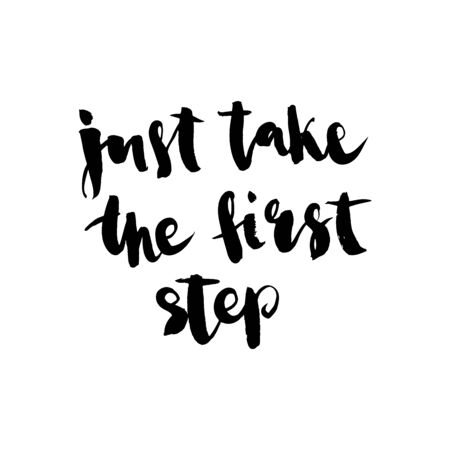 Just take the first step. Handwritten ink lettering. Hand drawn vector elements. Modern brush calligraphy. Isolated on white background. Hand drawn lettering element for your design.