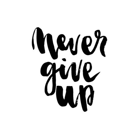 Never give up motivational quote. Hand written inscription. Hand drawn lettering. Never give up phrase. Vector illustration. Can be used for print: bags, t-shirts, home decor, posters, cards, and for