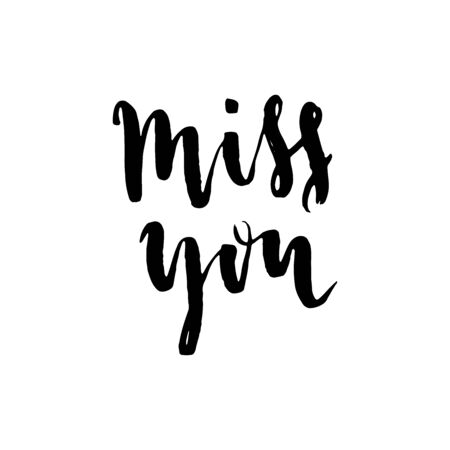 Miss you. Modern brush calligraphy. Isolated on white background. Hand drawn lettering element for your design.