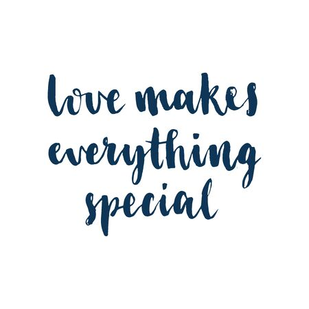 Love makes everything special. Hand drawn lettering element for your design. Brush ink inscription for photo overlays, typography greeting card or t-shirt print, flyer, poster design, home decor and for web.