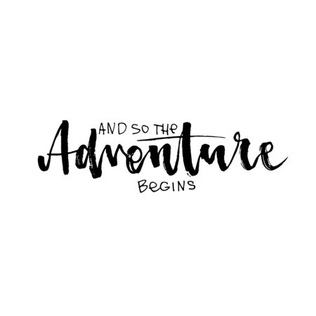 And so the adventure begins Hand drawn lettering element for your design. Brush ink inscription for photo overlays, typography greeting card, flyer, poster design, home decor and for web.