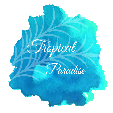 Isolated vector watercolor splash with text slogan: tropical paradise. Abstract blue blot background, design element for touristic business Illustration
