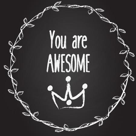 eslogan: Usted es impresionante fondo con la corona y corona de dibujado a mano. Lema en tarjeta de tiza. ilustración inspirada, bandera medios de comunicación social, la imagen artística de motivación con la cita