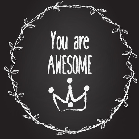 You are awesome background with hand drawn crown and wreath. Slogan on chalk board. Inspirational illustration, social media banner, motivational artistic picture with quote Иллюстрация