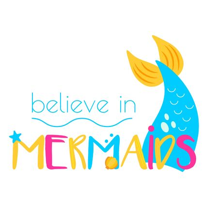 Mermaid tail and typography believe in mermaids. Template for girls prints, stickers, party accessories. Vector illustration