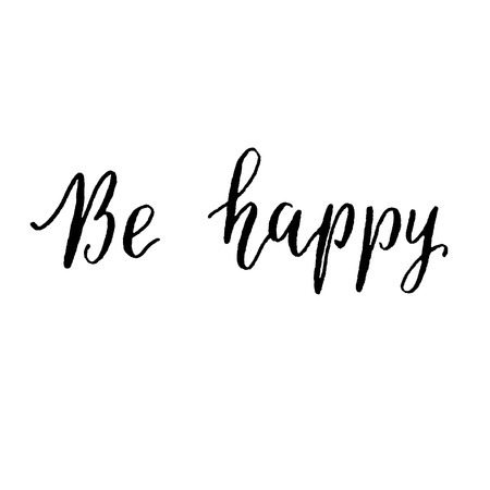 calligraphy pen: Be happy hand lettering vector. Modern calligraphy pen and ink.