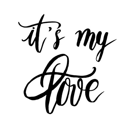 calligraphy pen: It is my love, hand lettering vector. Modern calligraphy pen and ink.