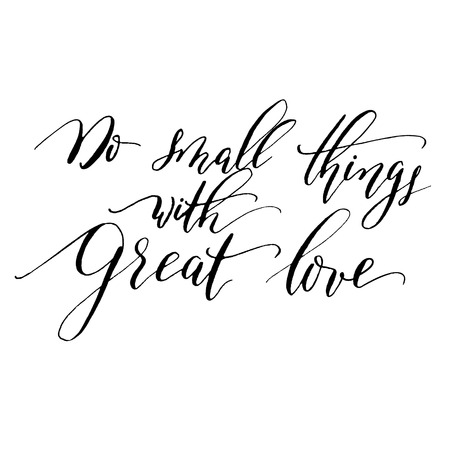 optimistic: Do small things with great love-vector calligraphic inscription.Inspirational, positive, optimistic quote for poster, greeting card, apparel.