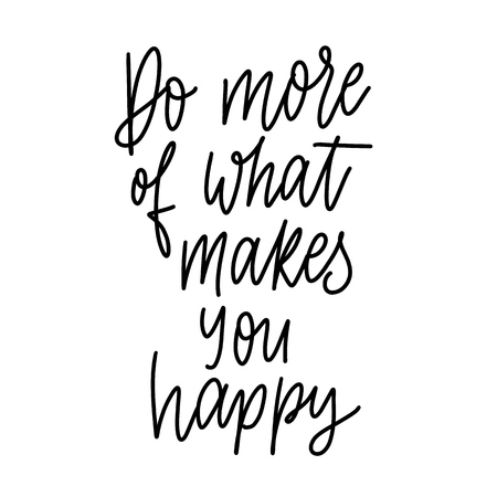 Do more of what makes you happy -  inscription hand lettering ve