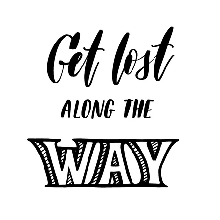 Get lost along the way -  inscription hand lettering vector.Typo