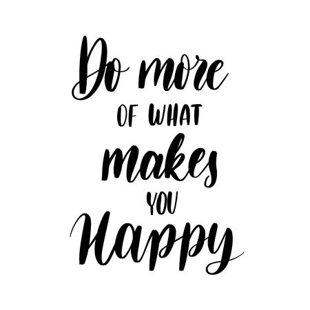 Do more of what makes you happy -  inscription hand lettering vector.Typography design. Greetings card.