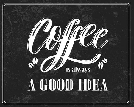 Coffee is always a good idea - Hand drawn grunge lettering illus